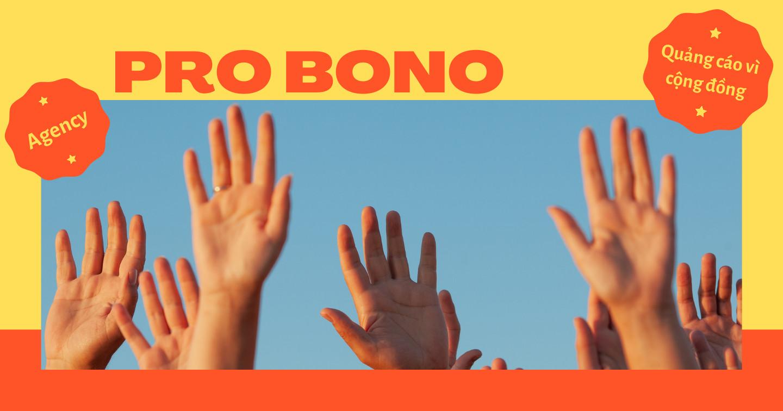 """""""Pro Bono"""" - Những điều bạn cần biết về quảng cáo vì cộng đồng của các agency"""