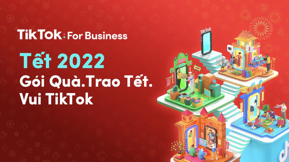 TikTok giới thiệu gói giải pháp đa dạng dành riêng cho chiến dịch quảng cáo Tết 2022